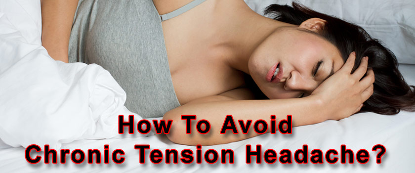 Avoid Chronic Tension Type Headache