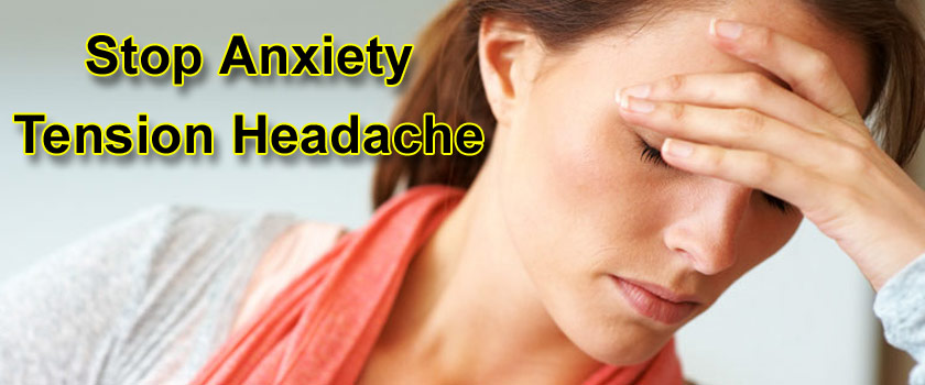 How Can You Stop Anxiety Tension Headache Now?