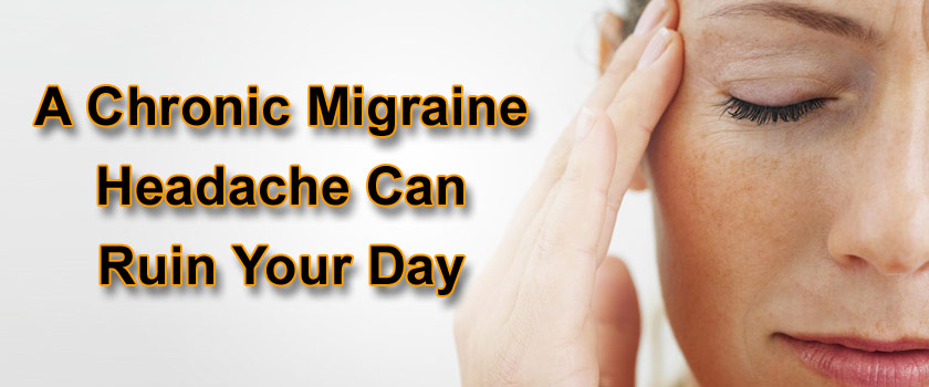 How Chronic Migraine Headache Can Affect Your Everyday Life?