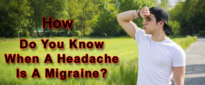 How Do You Know When A Headache Is A Migraine?