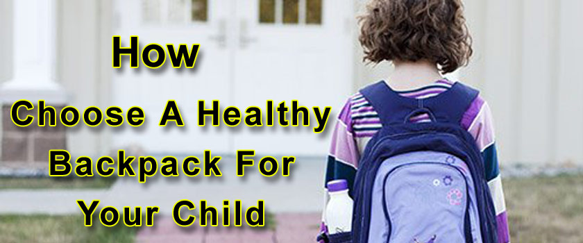 How To Choose A Healthy Backpack For Your Child