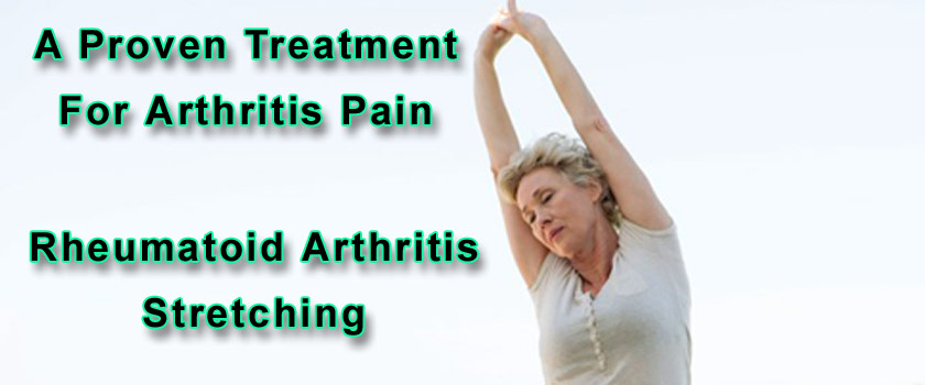 Rheumatoid Arthritis Stretching – A Proven Treatment For Arthritis Pain