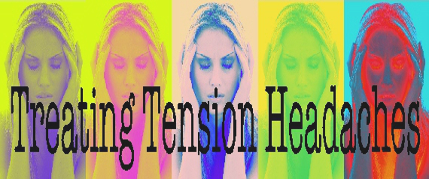 Treating Tension Headaches – Chiropractic Works!