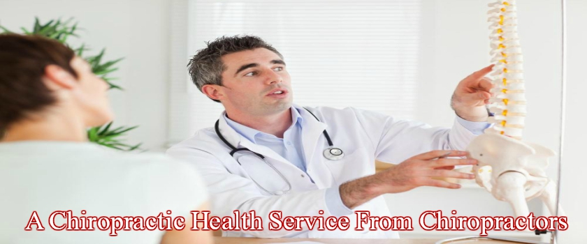 Why Use A Chiropractic Health Service From Chiropractors?