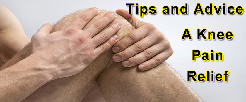 A Knee Pain Relief – Tips and Advice
