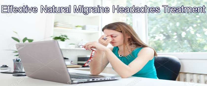 Migraine Headaches – Effective Natural Migraine Headaches Treatment