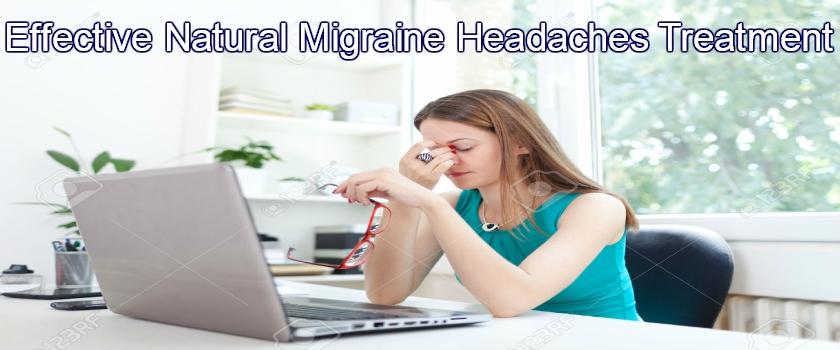 Migraine Headaches – Effective Natural Migraine Headaches Treatment