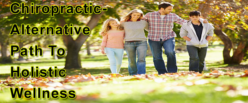Chiropractic- The Alternative Path To Holistic Wellness