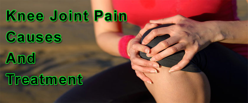 Knee Joint Pain Causes and Treatment – Information That You Should Know